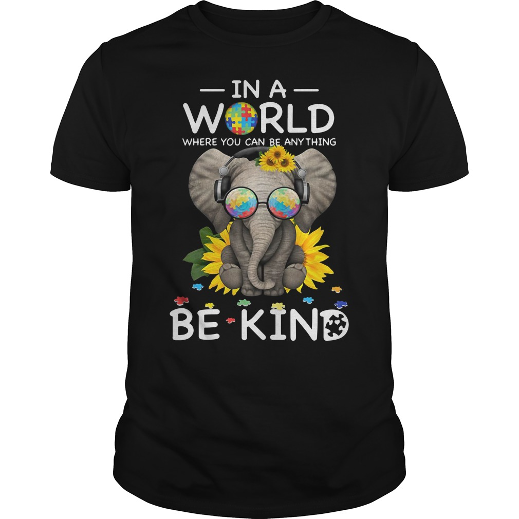 Autism Elephant in a world where you can be anything be kind Guys shrit