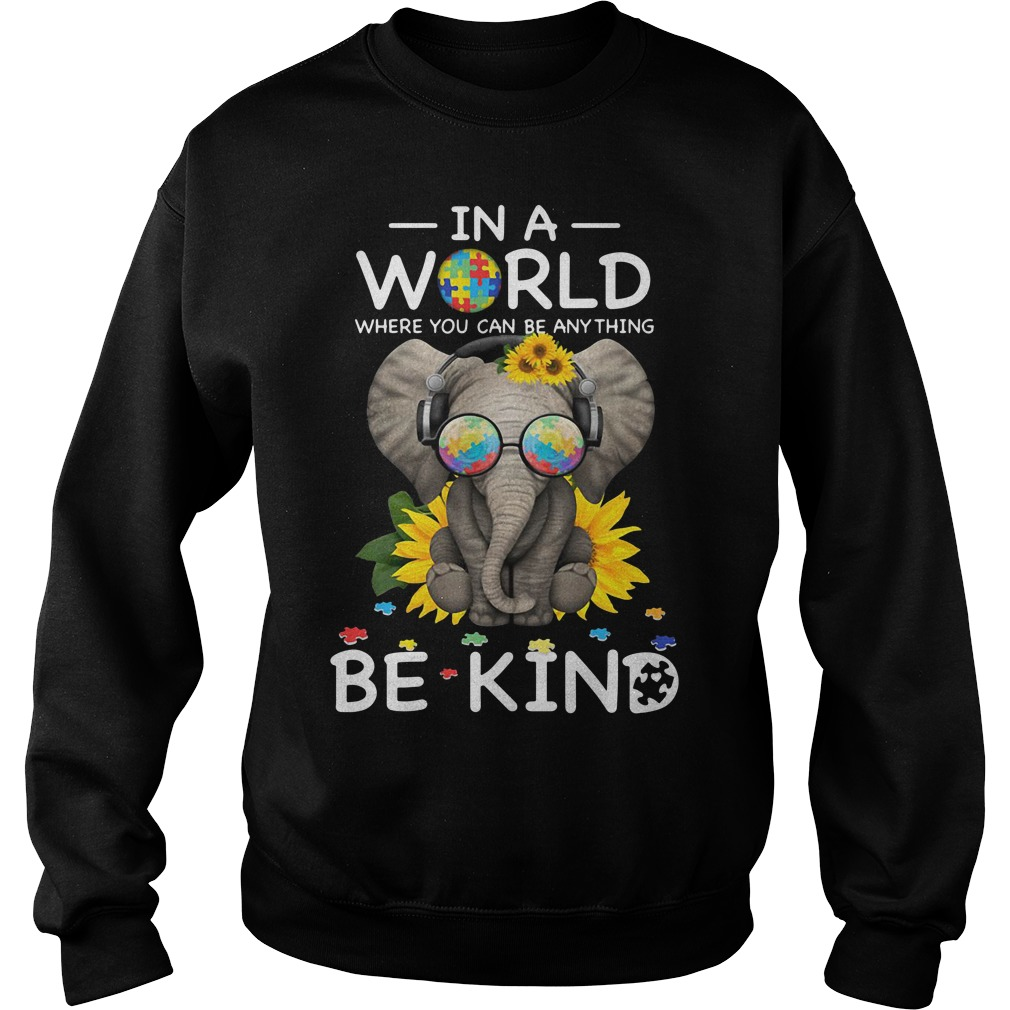 Autism Elephant in a world where you can be anything be kind Sweater