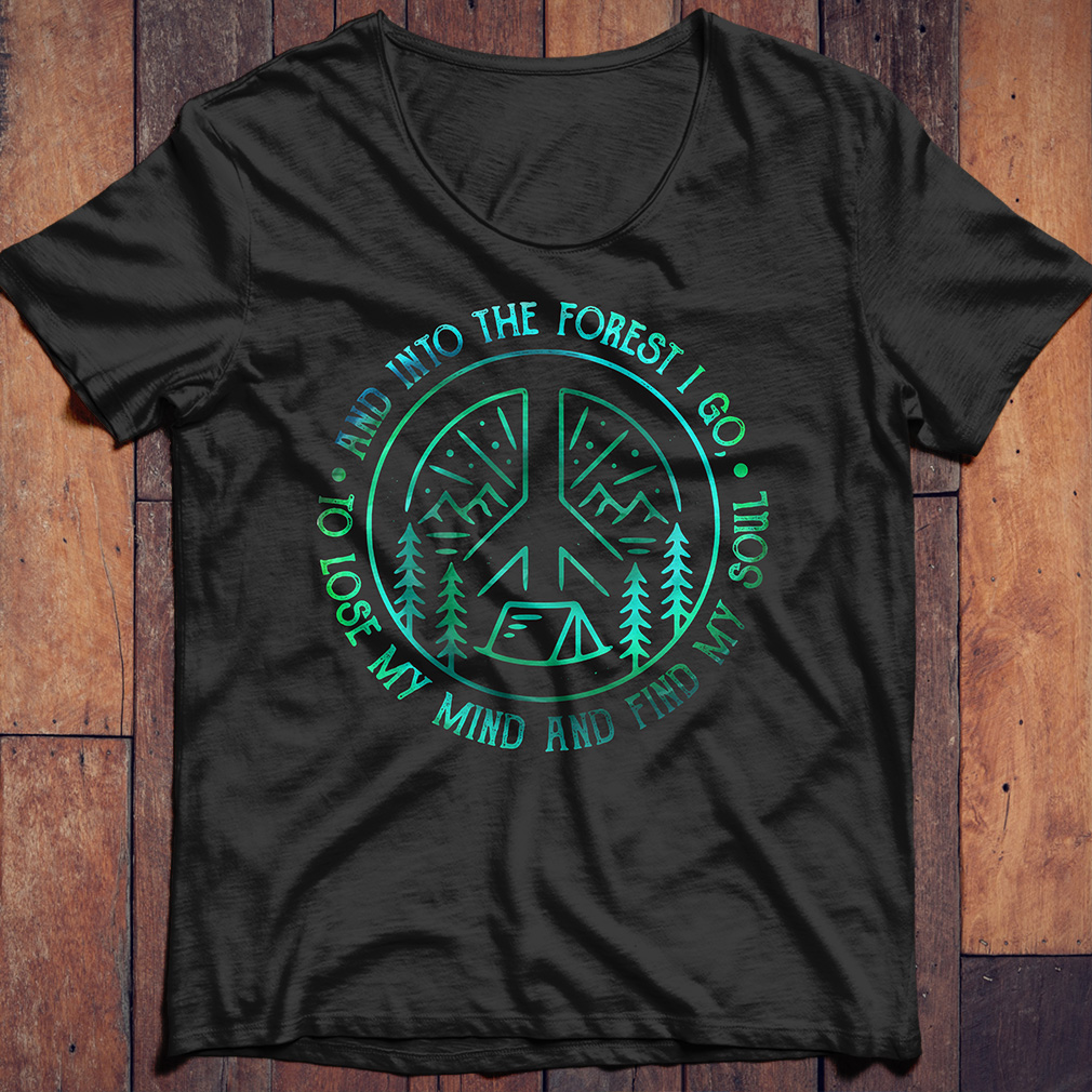 Camping peace and into the forest I go to lose my mind find my soul shirt
