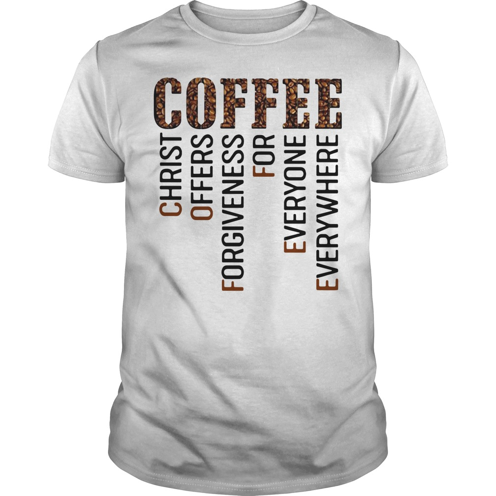 Coffee christ offers forgiveness for everyone everywhere Guys shirt