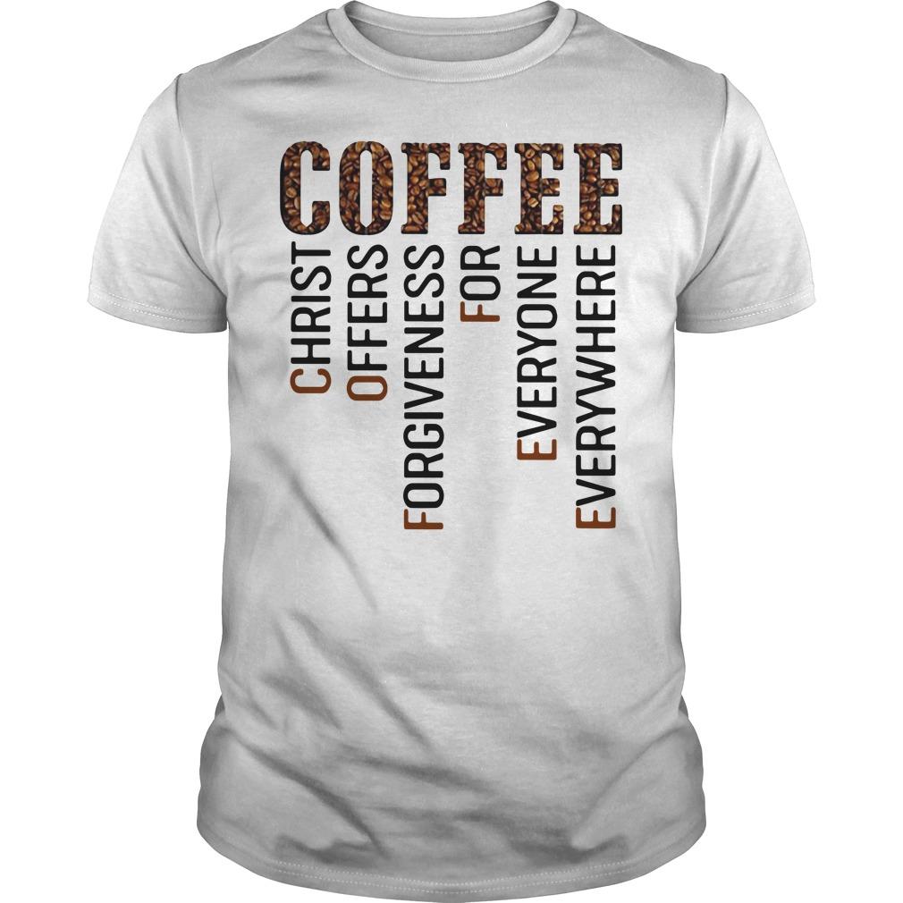 Coffee christ offers forgiveness for everyone everywhere Guys shirt