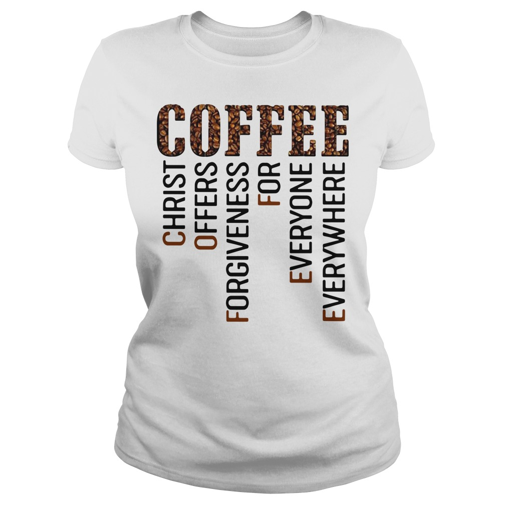 Coffee christ offers forgiveness for everyone everywhere Ladies tee
