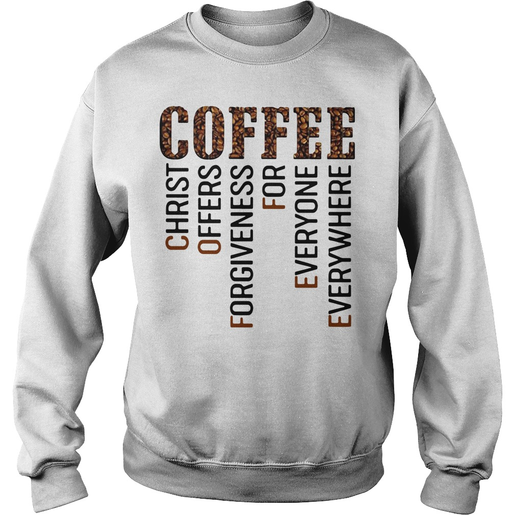Coffee christ offers forgiveness for everyone everywhere Sweater