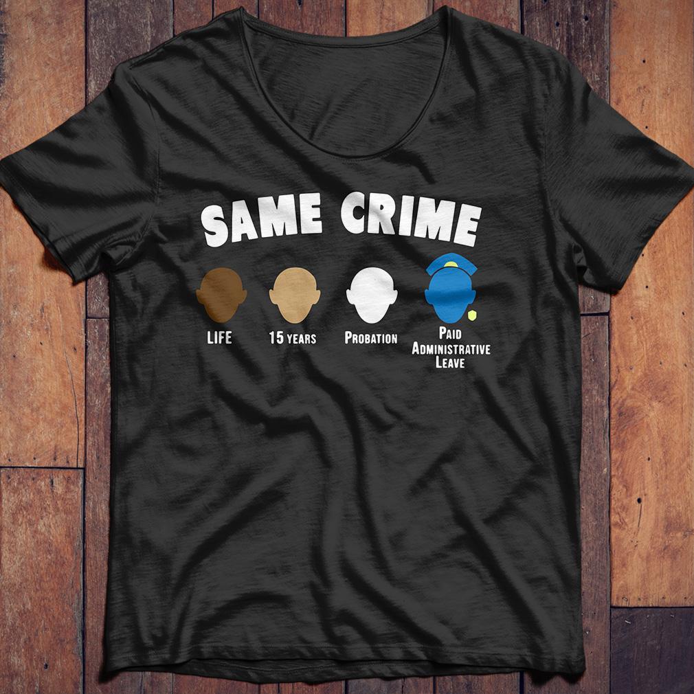 Same Crime Life 15 Years Probation Paid Shirt