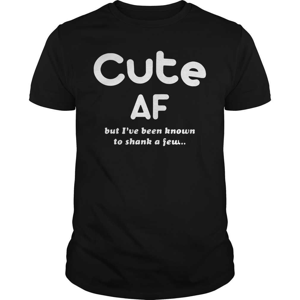 Cute Af but I've been known to shank a few Guys shirt