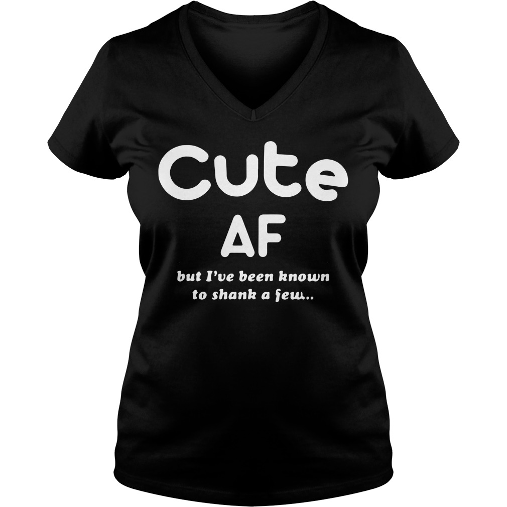 Cute Af but I've been known to shank a few V-neck T-shirt