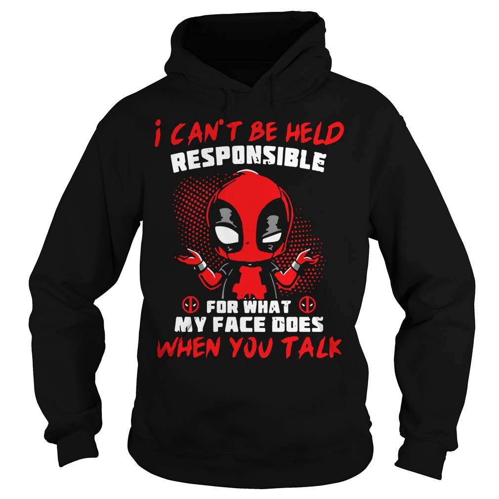 Deadpool I can't be held responsible for what my face Hoodie