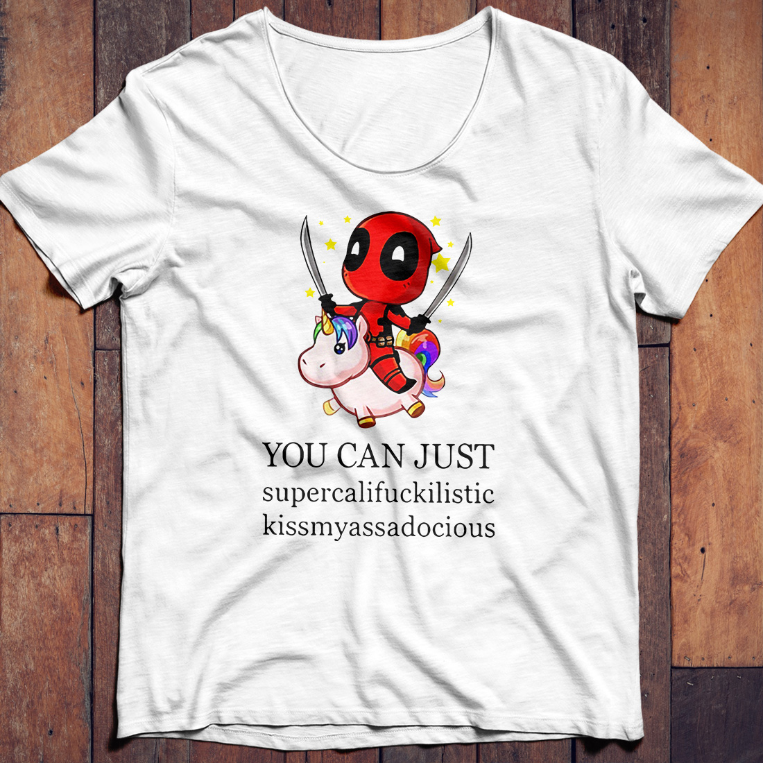Deadpool riding unicorn you can just supercalifuckilistic kissmyassadocious shirt