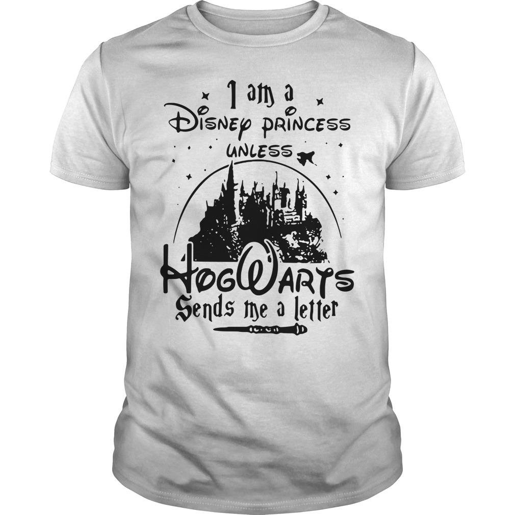 I an a Disney Princess unless Hogwarts sends me a letter Guys shirt