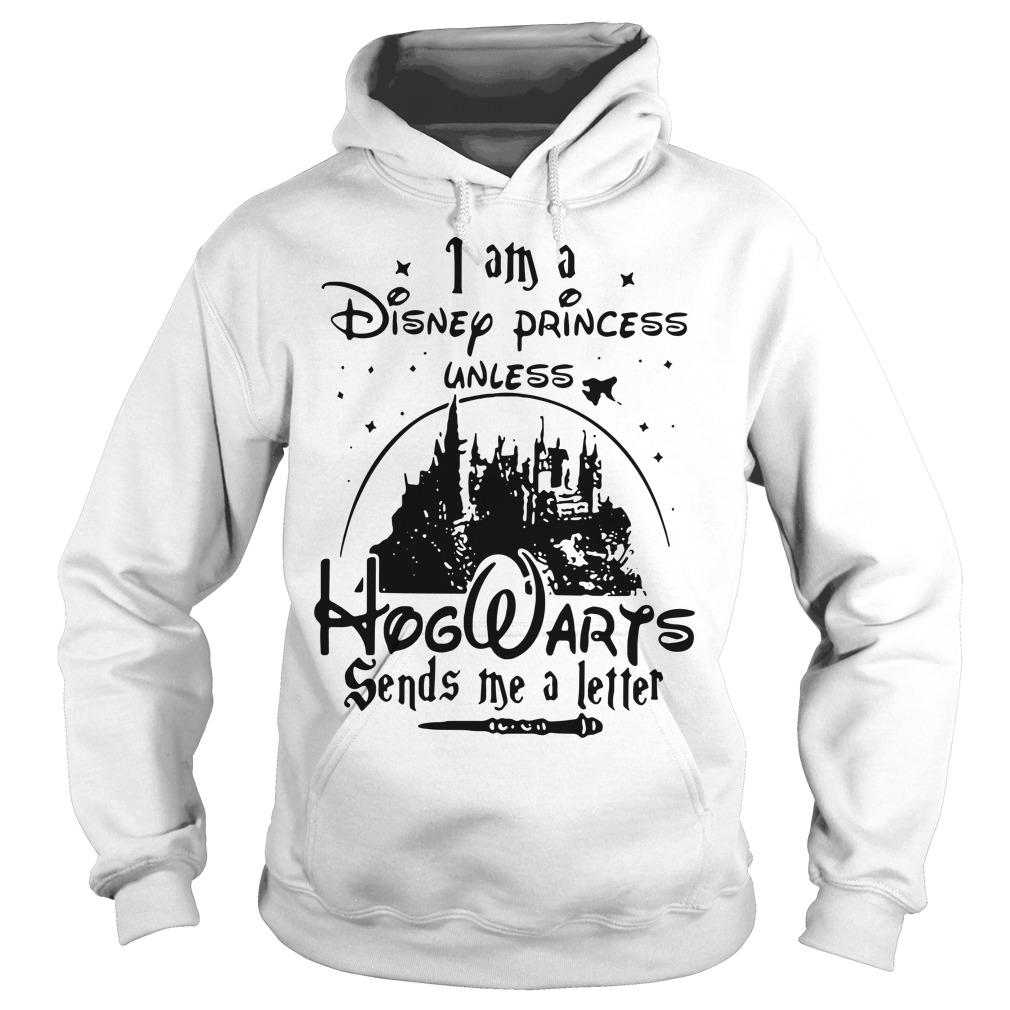 I an a Disney Princess unless Hogwarts sends me a letter Hoodie