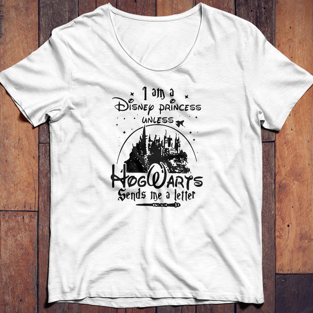 I an a Disney Princess unless Hogwarts sends me a letter shirt