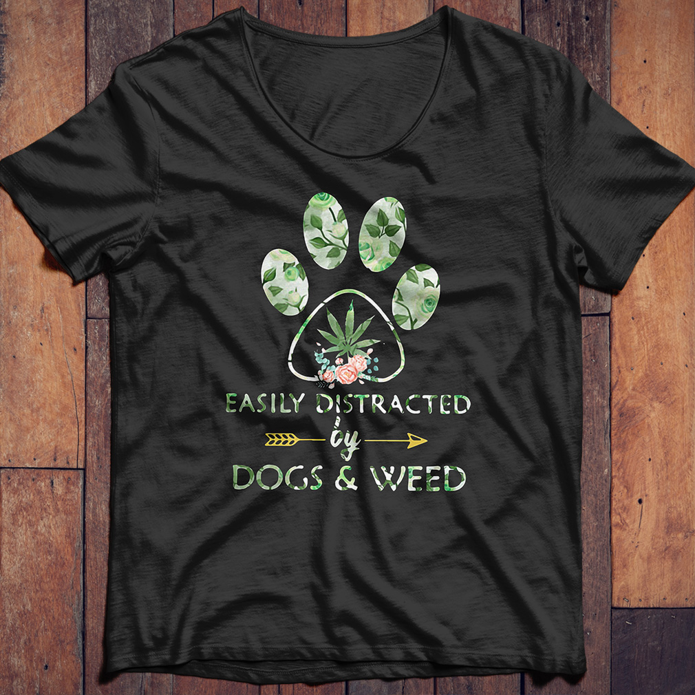 Dog paw easily distracted by Dogs and Weed shirt