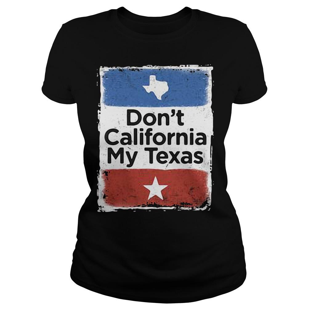 Don't California my Texas Ladies tee
