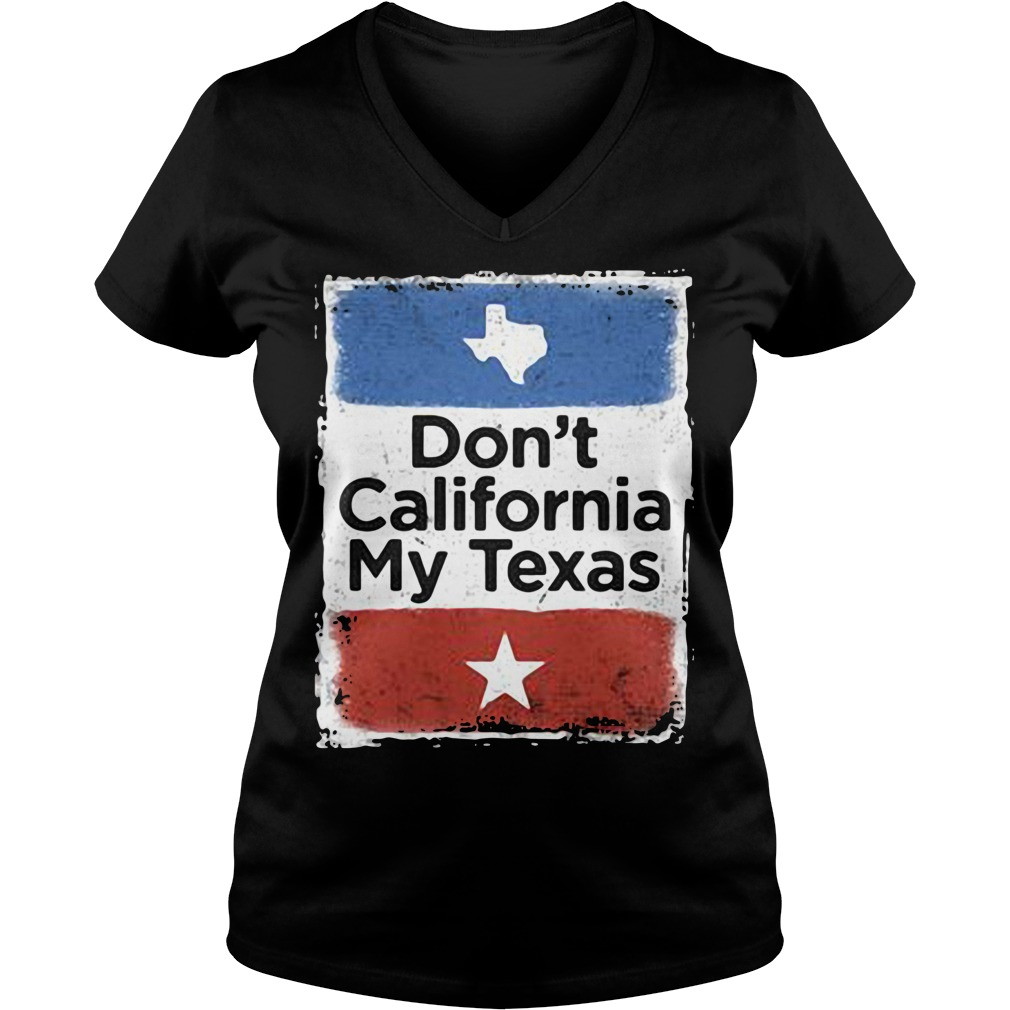 Don't California my Texas V-neck T-shirt