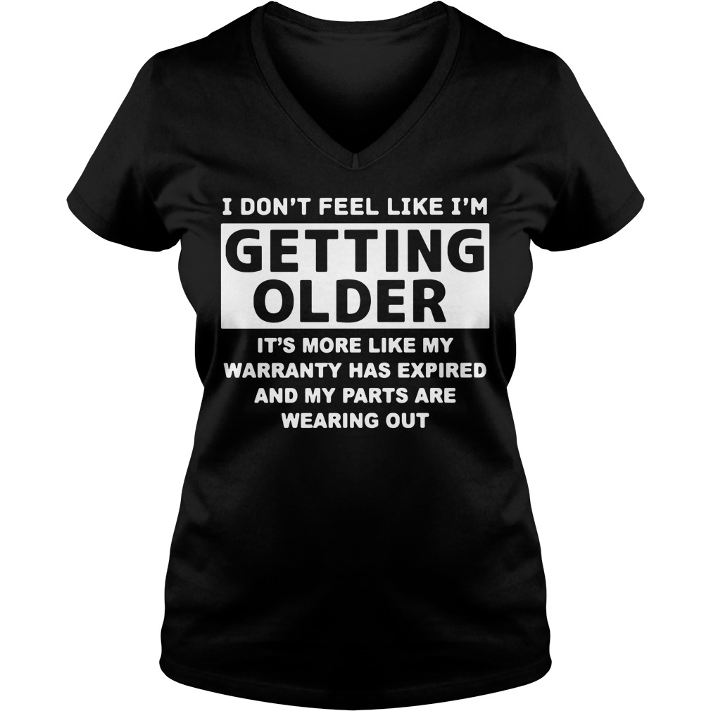 I don't feel like I'm getting older it's more like my warranty has expired V-neck T-shirt