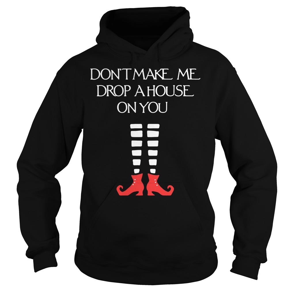 Don't make me drop a house on you Halloween Hoodie