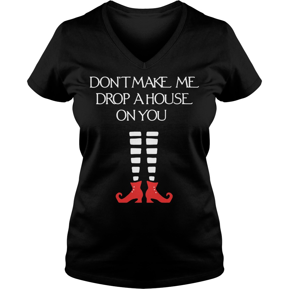 Don't make me drop a house on you Halloween V-neck T-shirt