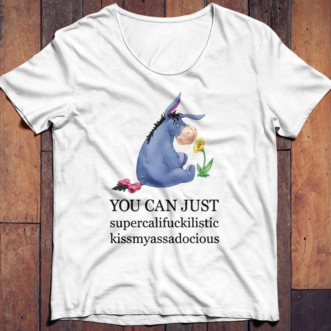 Eeyore you can just supercalifuckilistic kissmyassadocious shirt