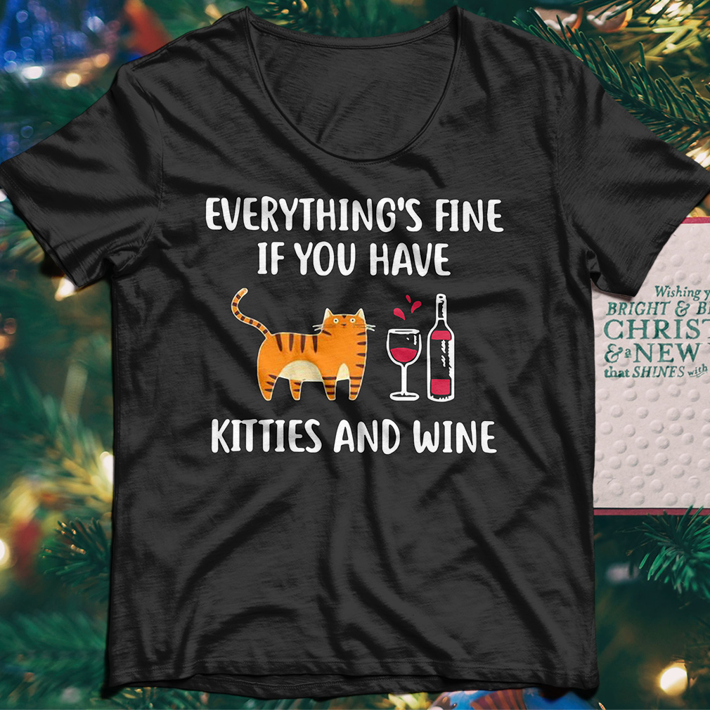 Everything's fine if you have kitties and wine shirt