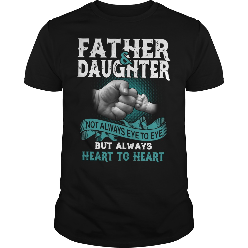 Father and daughter not always eye to eye but heart to heart Guys shirt