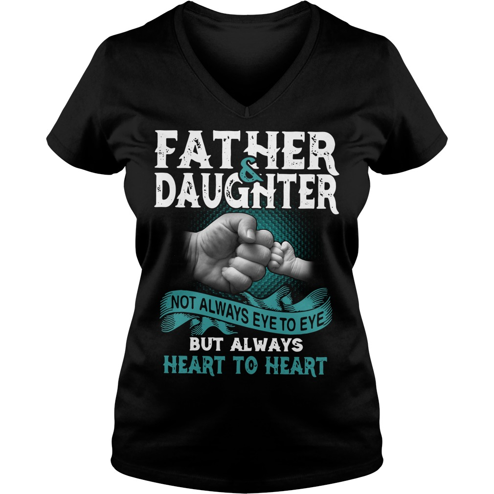 Father and daughter not always eye to eye but heart to heart V-neck T-shirt