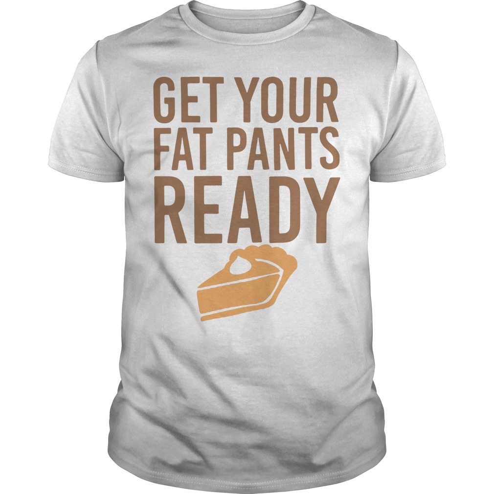 Get your fat pants ready Guys shirt