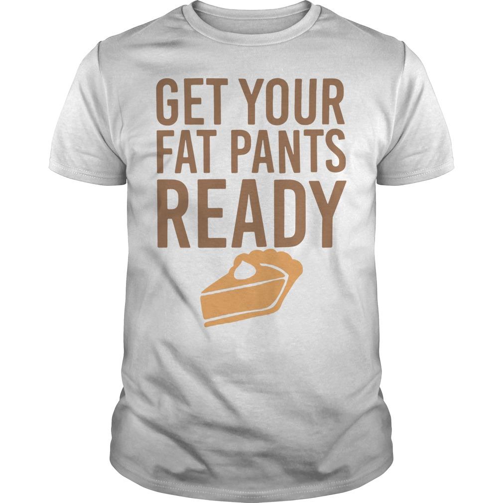 Get your fat pants ready Guys shirt