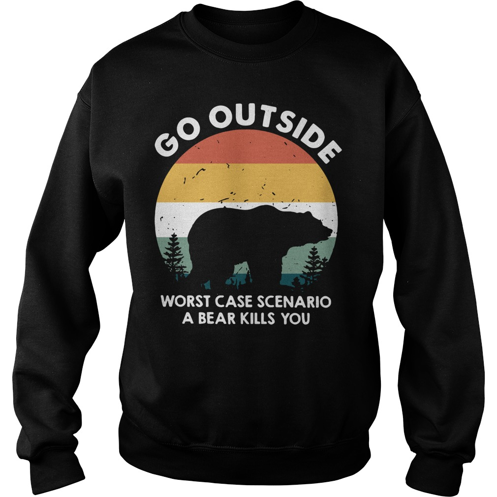 Go outside worst case scenario a bear kills you Hoodie