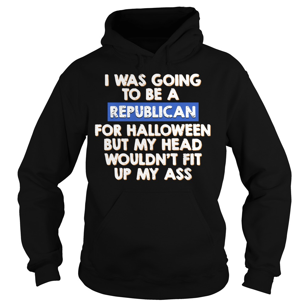 I was going to be a Republican for halloween but my head Hoodie