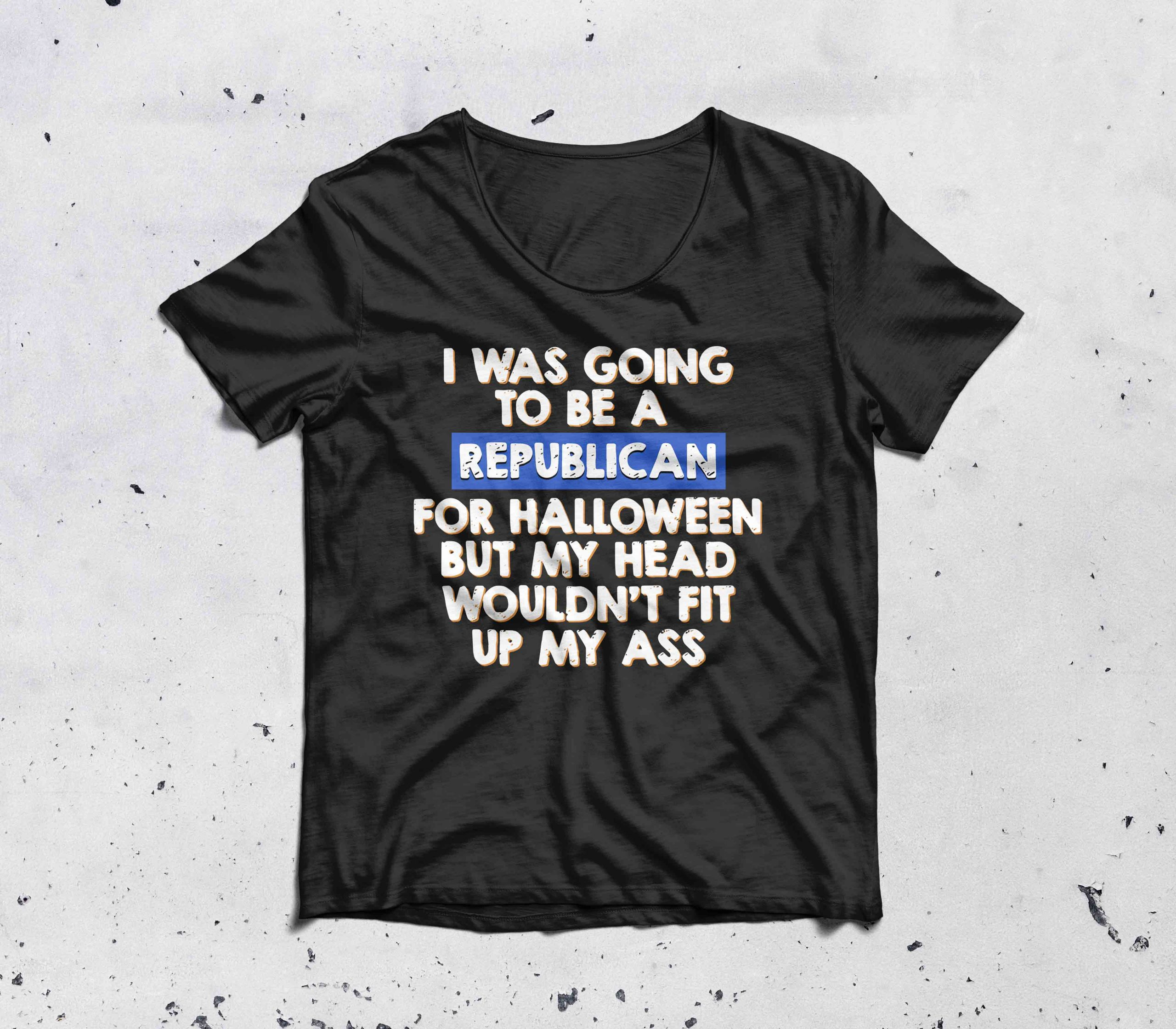 I was going to be a Republican for halloween but my head shirt