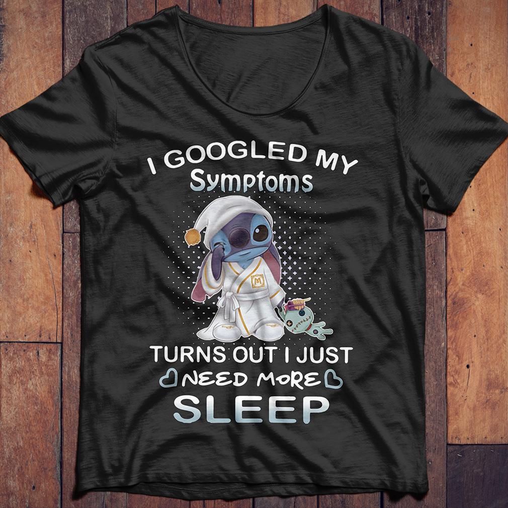 I Googled My Symptoms Turn Out I Just Need More Sleep Stitch shirt
