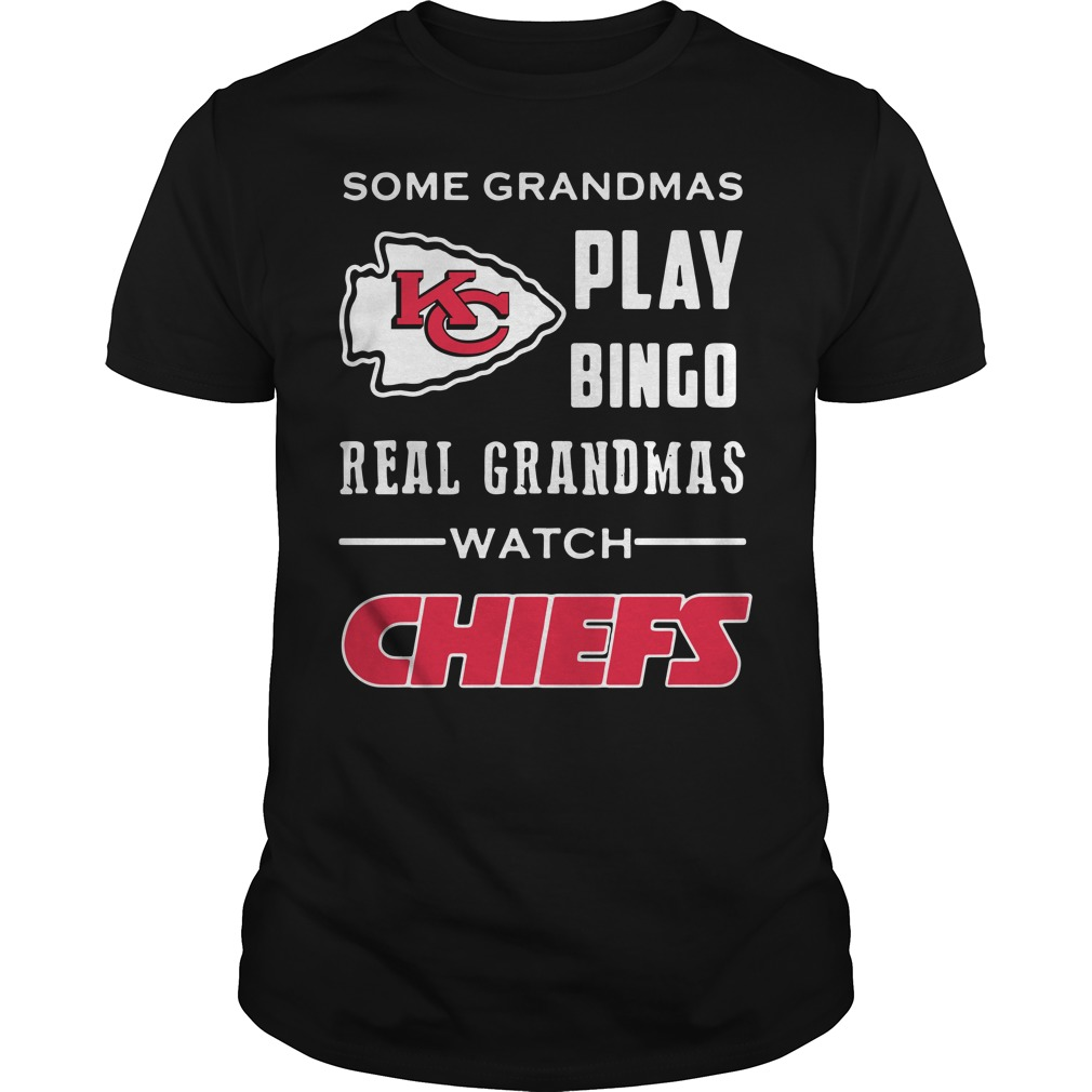 Some Grandmas Play Bingo Real Grandmas Watch Kansas City Chiefs Guys shirt