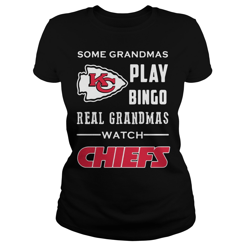 Some Grandmas Play Bingo Real Grandmas Watch Kansas City Chiefs Ladies tee