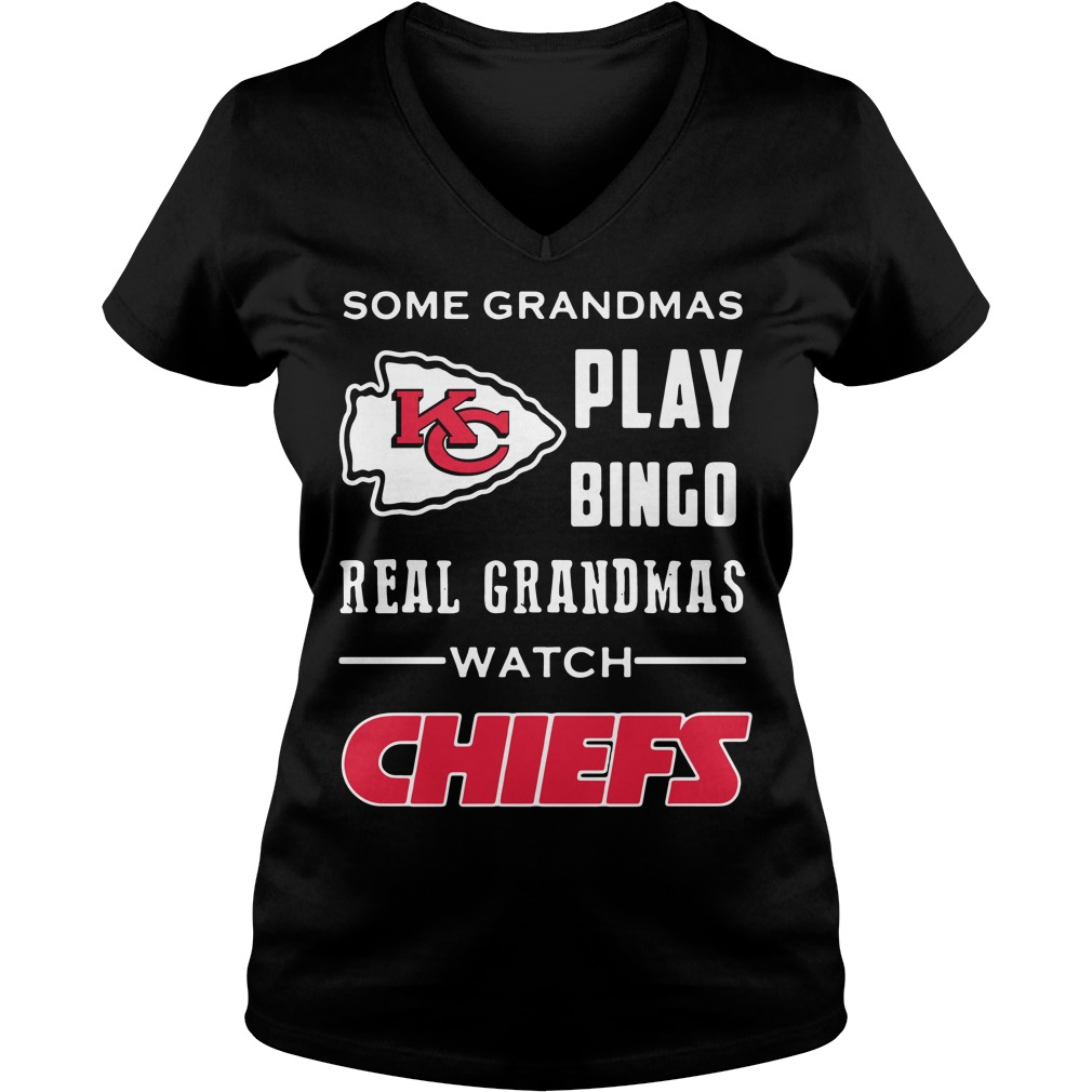 Some Grandmas Play Bingo Real Grandmas Watch Kansas City Chiefs V-neck T-shirt