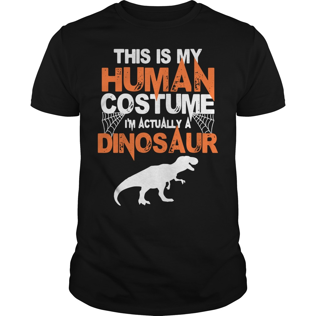 Halloween This Is My Human Costume I'm Really A Dinosaur Guys shirt