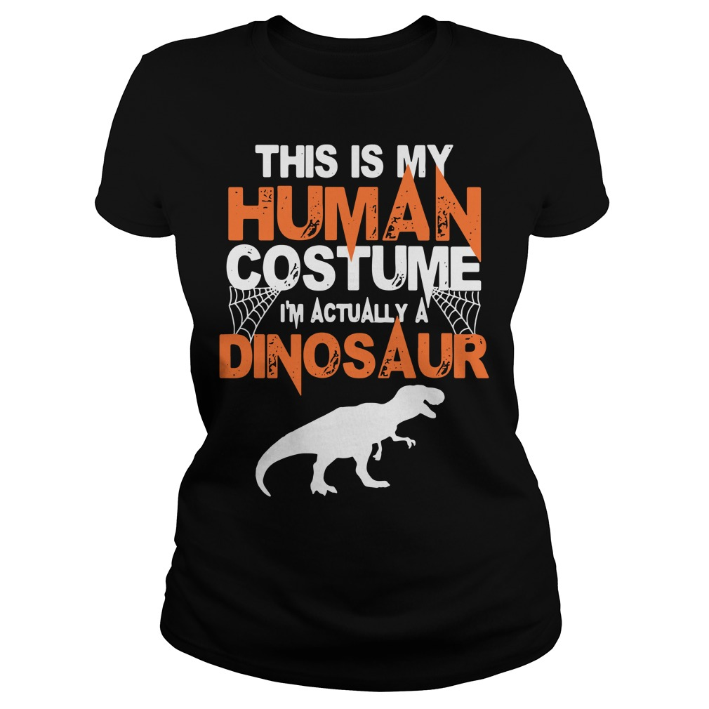 Halloween This Is My Human Costume I'm Really A Dinosaur Ladies tee