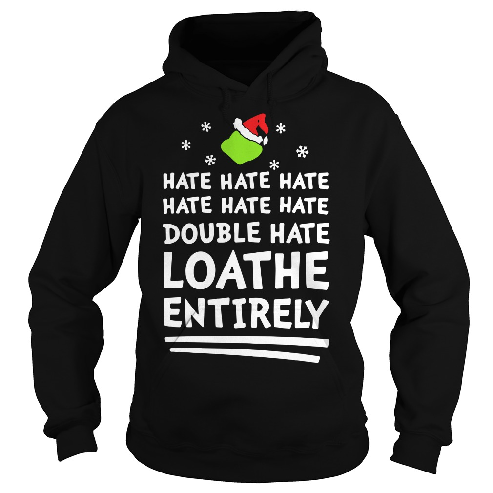 Hate Hate Hate Double Hate Loathe Entirely Christmas Hoodie