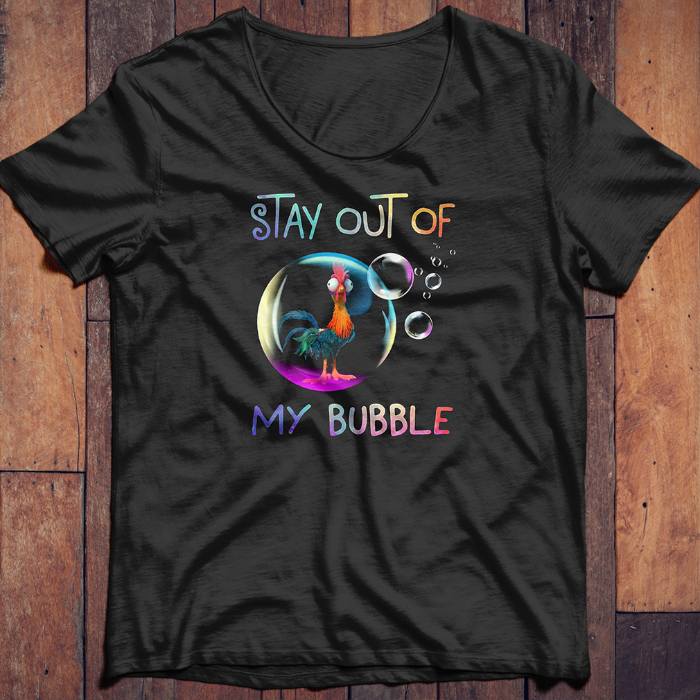 Hei Hei Chicken stay out of my bubble shirt