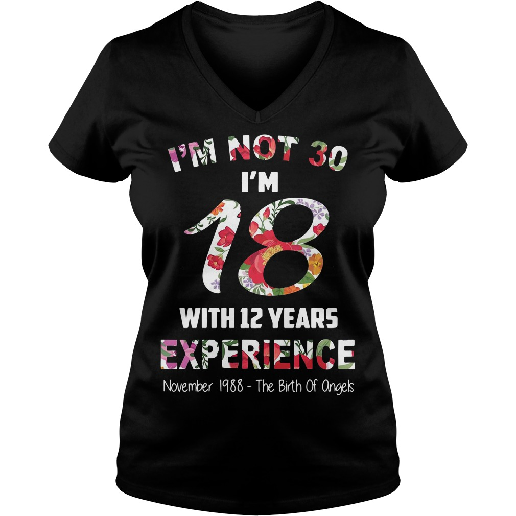 I'm not 30 I'm 18 with 12 years experience November 1988 V-neck T-shirt