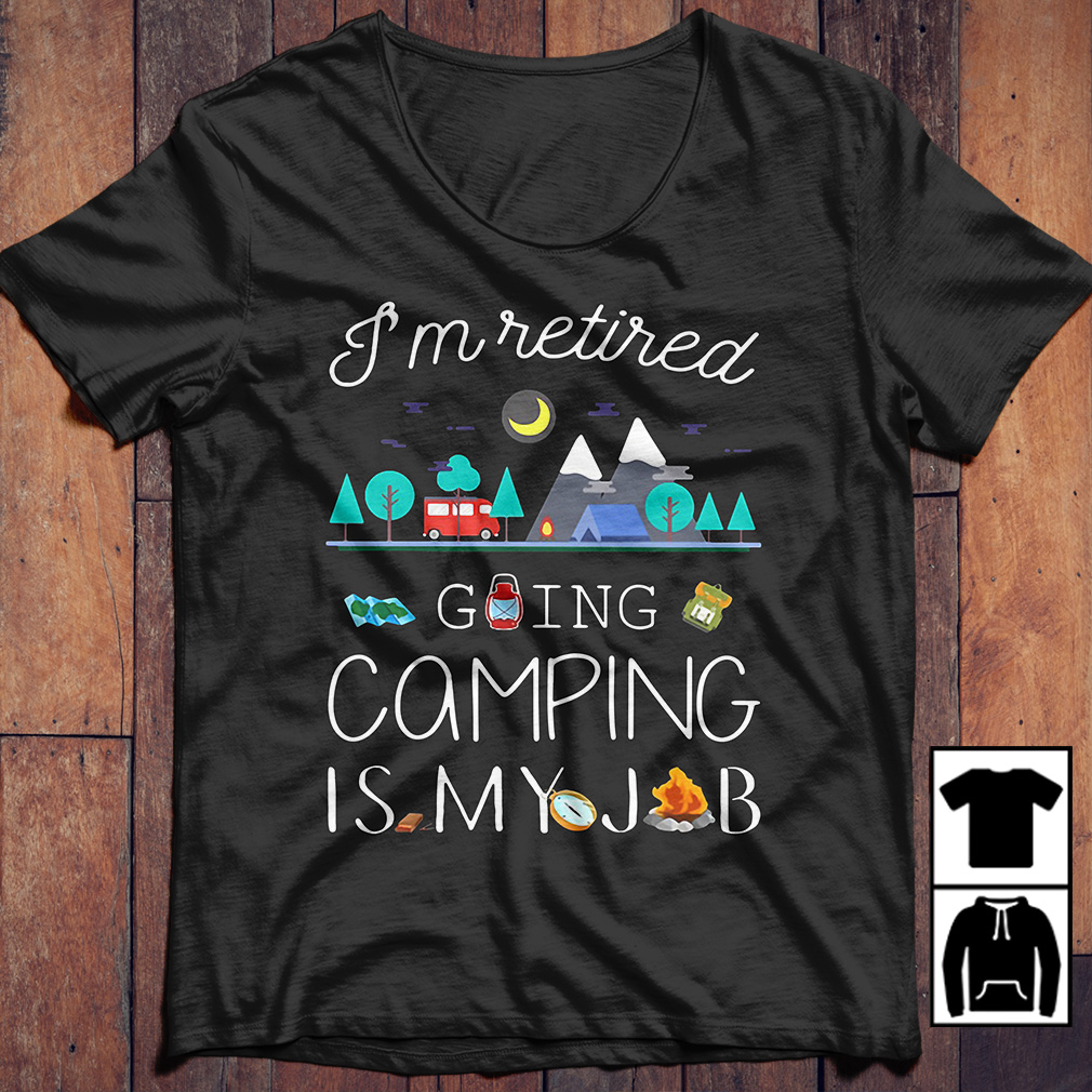 I'm Retired Going Camping Is My Job sweater