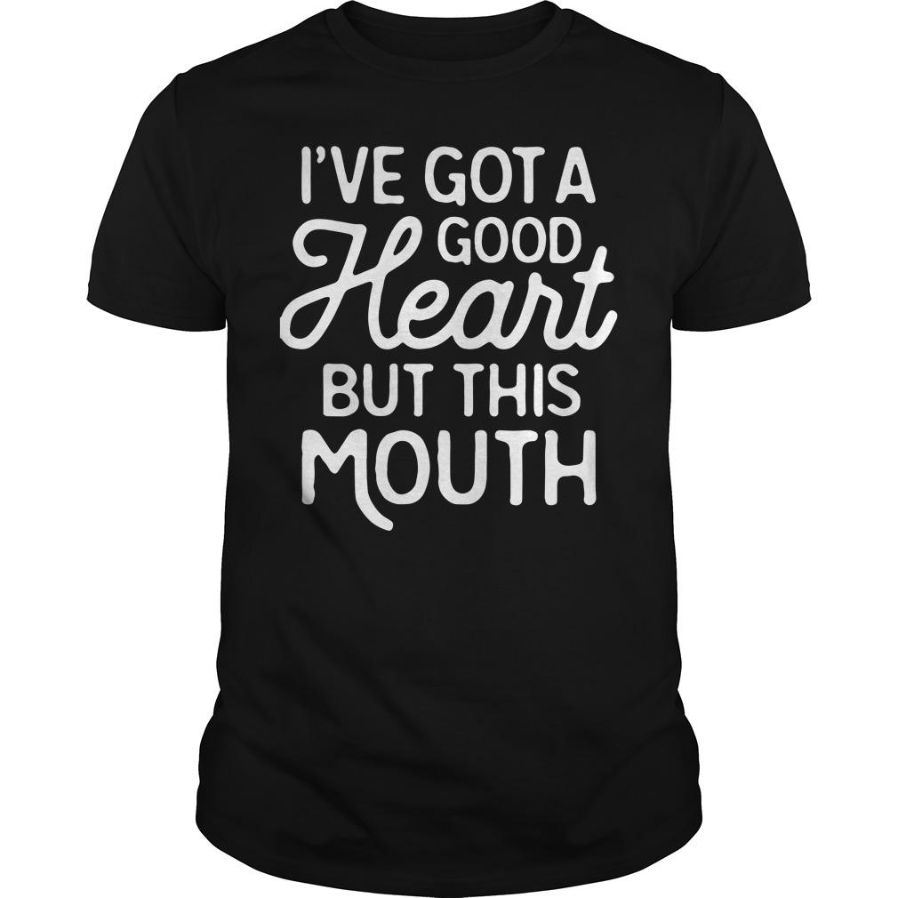 I've got a good Heart but this mouth Guys shirt