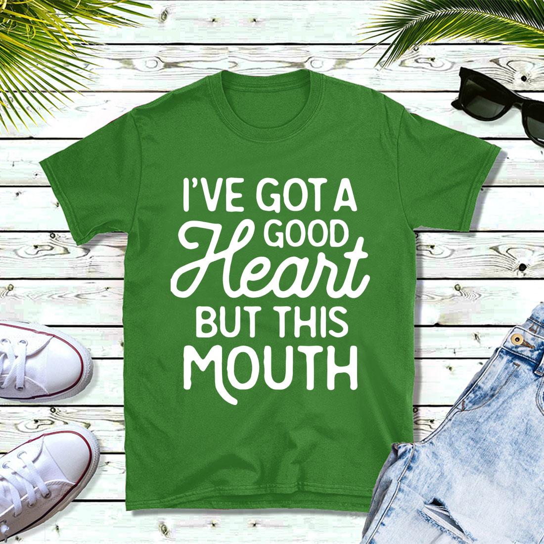I've got a good Heart but this mouth shirt