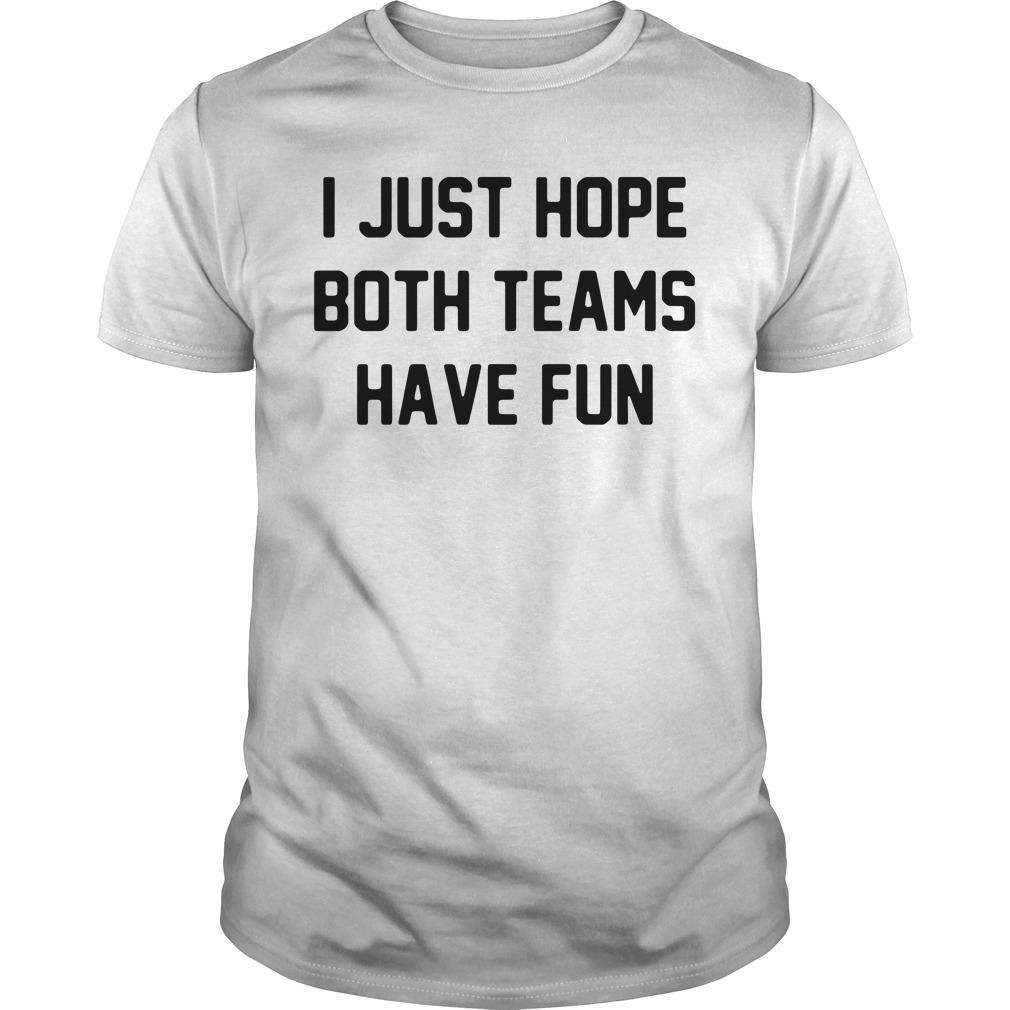I just hope both teams have fun Guys shirt