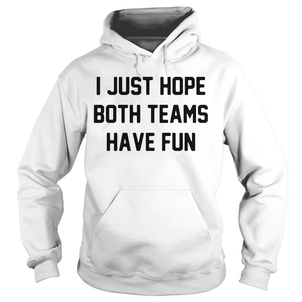 I just hope both teams have fun Hoodie