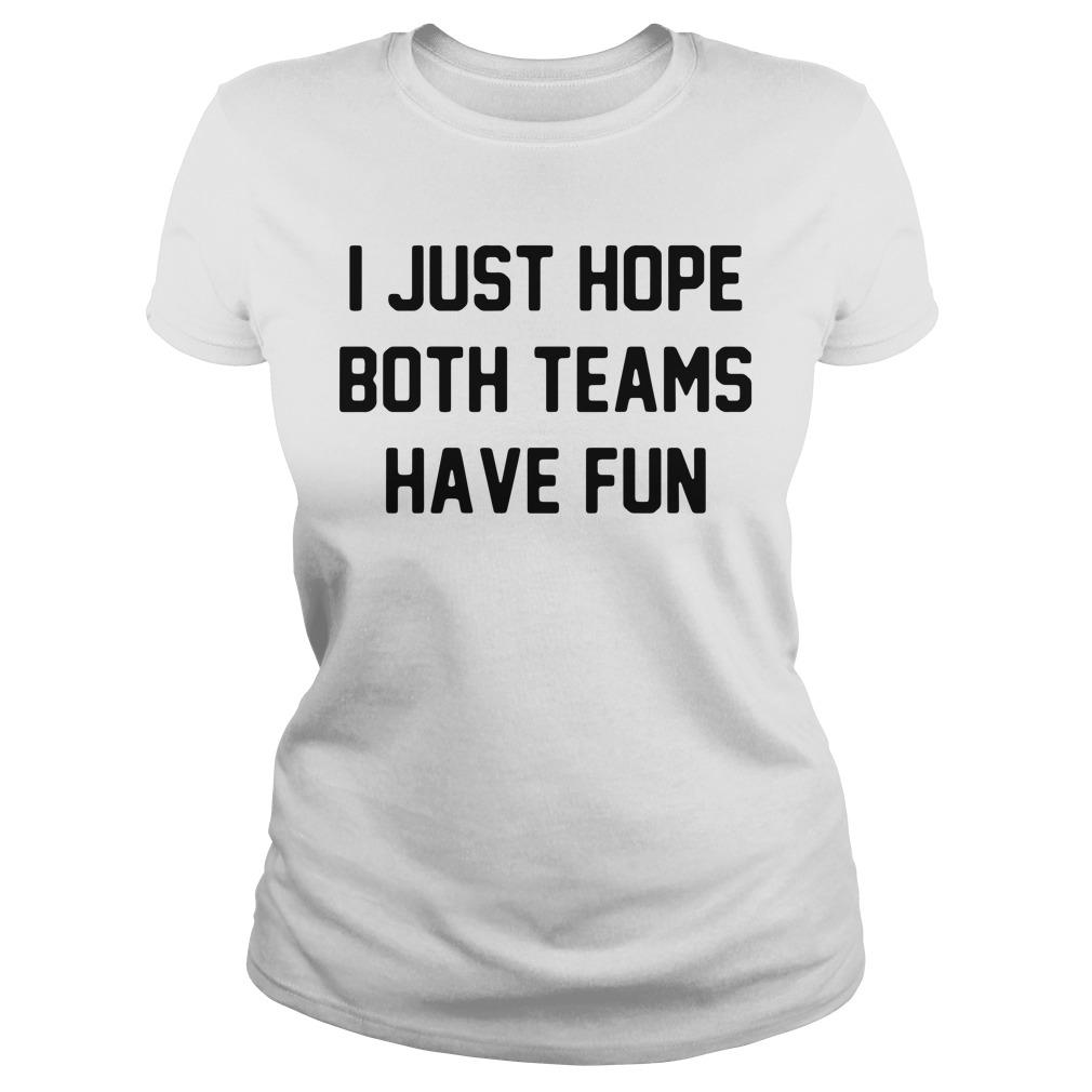 I just hope both teams have fun Ladies tee
