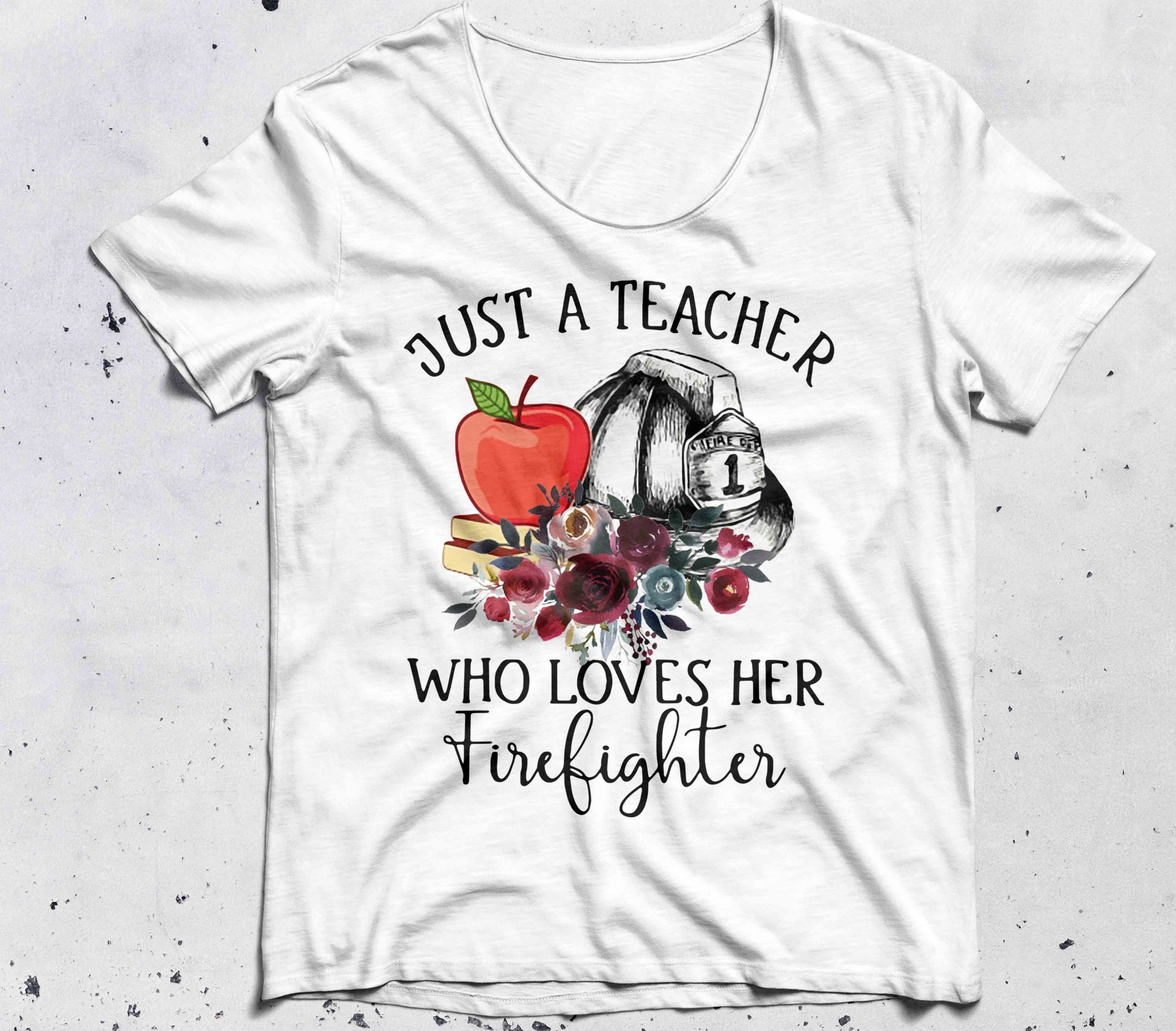 Just a teacher who loves her firefighter shirt