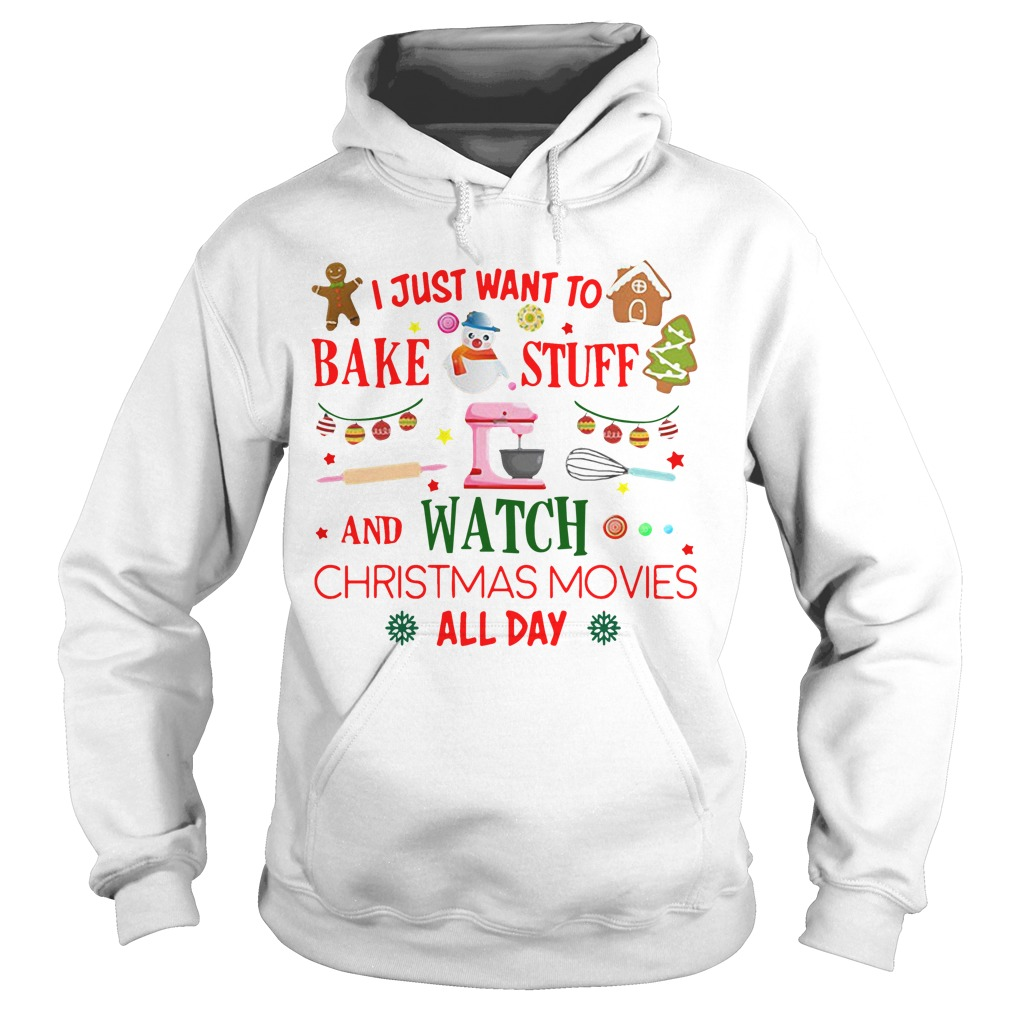 I just want to bake stuff and watch christmas movies all day Hoodie