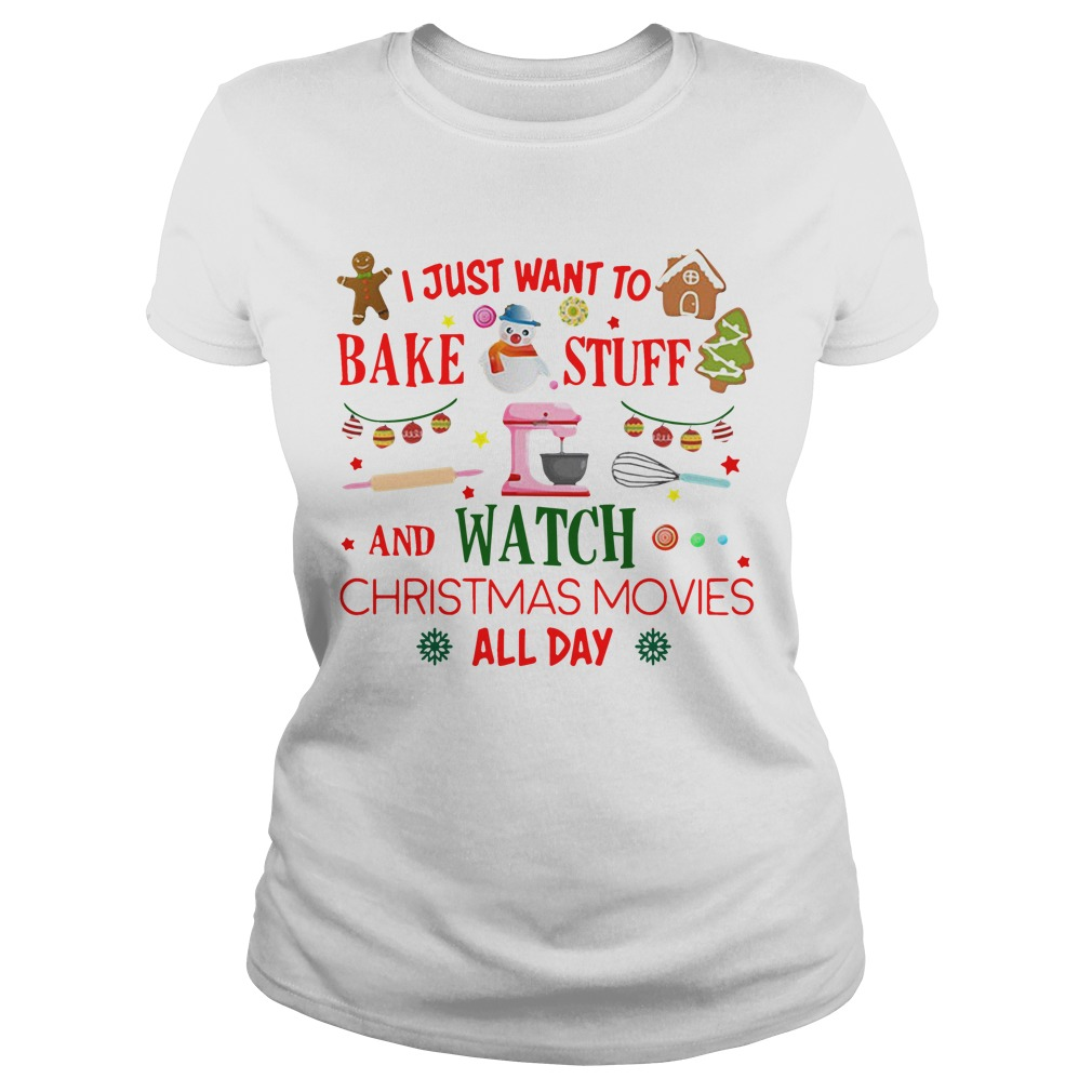 I just want to bake stuff and watch christmas movies all day Ladies tee