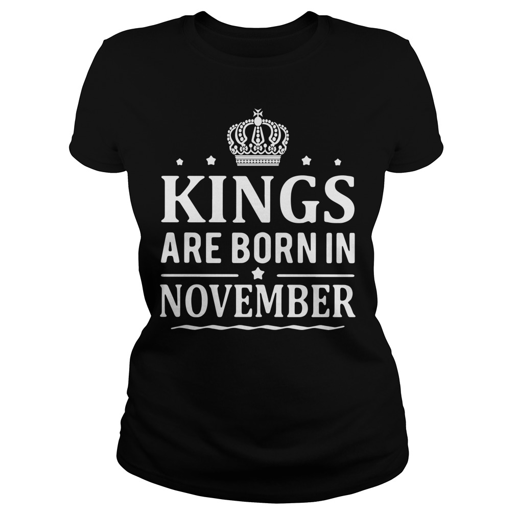 Kings Are Born In November Ladies tee
