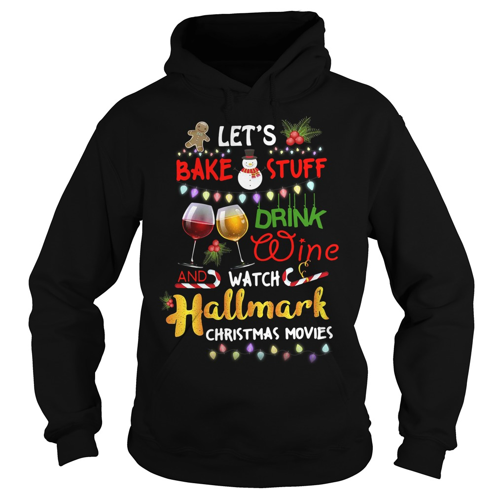 Let's bake stuff drink wine and watch Hallmark christmas movies Hoodie